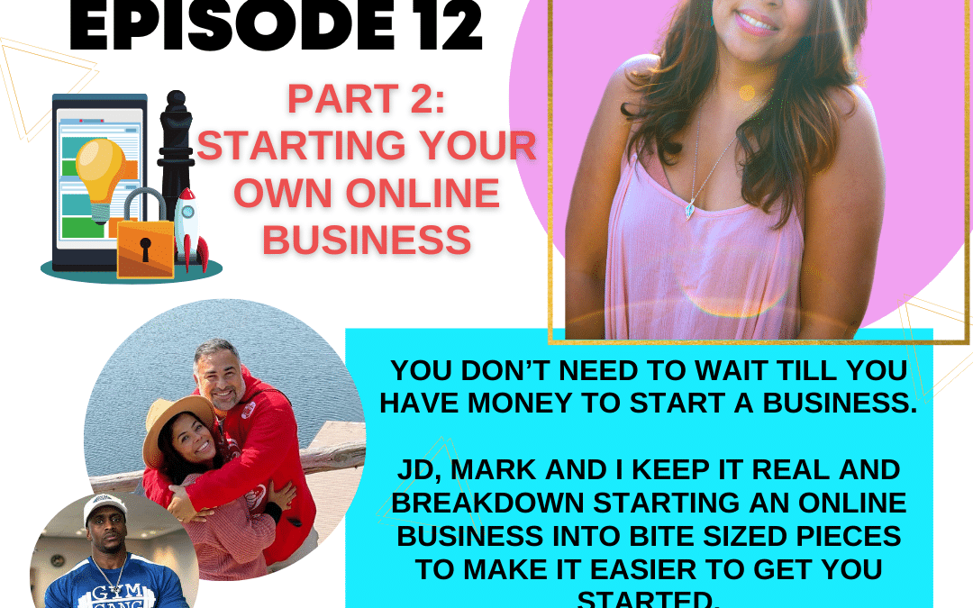 Episode 12: Part 2 – Starting Your Own Online Business