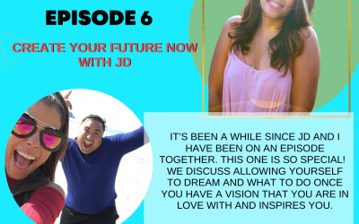 Episode 6: Create Your Future Now with JD Mitra
